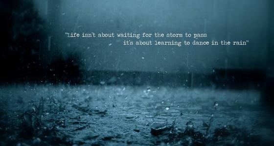 Life isnt waiting for the storm to pass